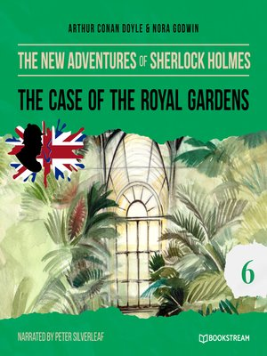 cover image of The Case of the Royal Gardens--The New Adventures of Sherlock Holmes, Episode 6