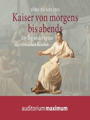 cover image of Kaiser von morgens bis abends