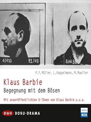 cover image of Klaus Barbie--Begegnung mit dem Bösen. Doku-Drama (Hörspiel)