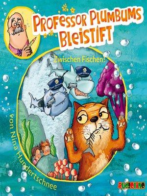 cover image of Professor Plumbums Bleistift--Zwischen Fischen!