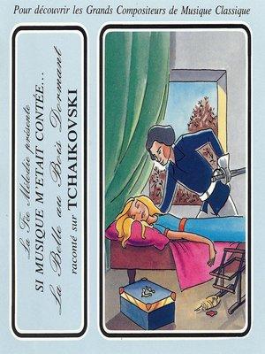 cover image of Si musique m'etait contée...--La belle au bois dormant raconté sur Tchaikovski