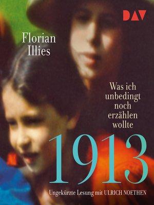 cover image of 1913--Was ich unbedingt noch erzählen wollte
