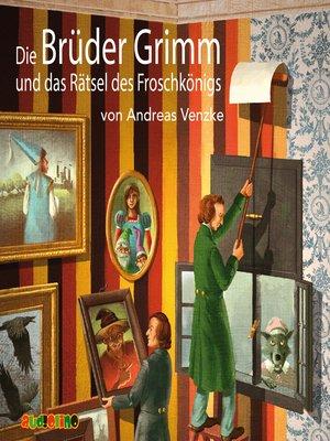 cover image of Die Brüder Grimm und das Rätsel des Froschkönigs