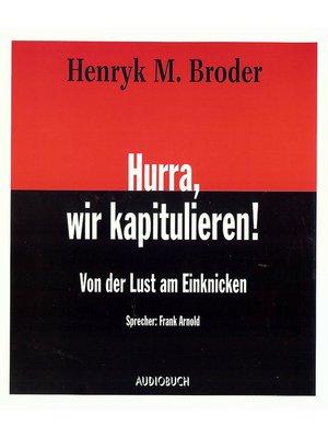 cover image of Hurra, wir kapitulieren!--Von der Lust am Einknicken