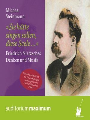 cover image of Sie hätte singen sollen, diese Seele--Friedrich Nietzsches Denken und Musik