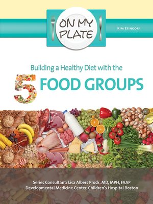 Building a healthy diet with the 5 food groups by kim etingoff building a healthy diet with the 5 food groups forumfinder Choice Image