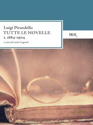 cover image of Tutte le novelle (1884-1904) Volume 1