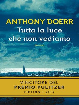 cover image of Tutta la luce che non vediamo