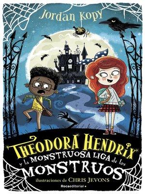 cover image of Theodora Hendrix y la Monstruosa Liga de los Monstruos