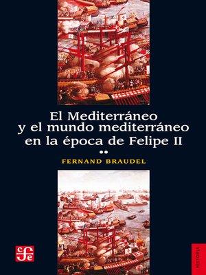 cover image of El Mediterráneo y el mundo mediterráneo en la época de Felipe II. Tomo 2