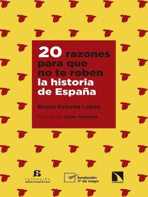 cover image of 20 razones para que no te roben la historia de España