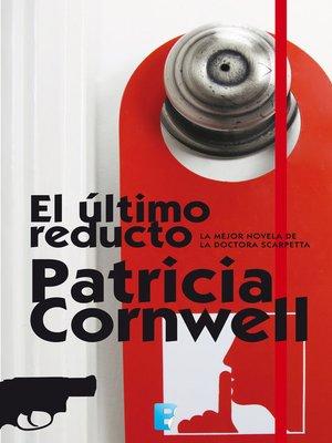 cover image of El último reducto (Doctora Kay Scarpetta 11)