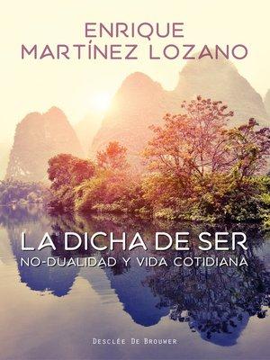 cover image of La dicha de ser. No-dualidad y vida cotidiana