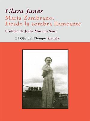 cover image of María Zambrano. Desde la sombra llameante