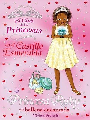 cover image of La Princesa Ruby y la ballena encantada