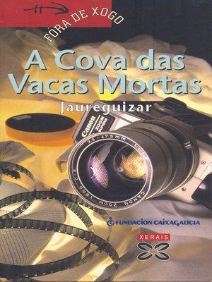 cover image of A Cova das Vacas Mortas