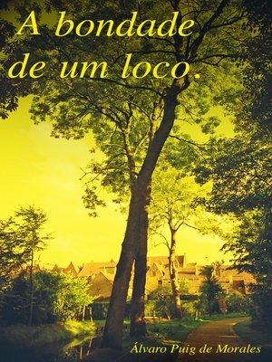 cover image of A bondade de um loco