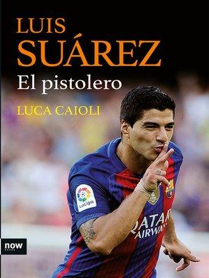 cover image of Luis Suárez, el pistolero