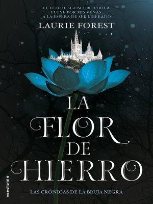 cover image of La flor de hierro (Las crónicas de la bruja negra 2)