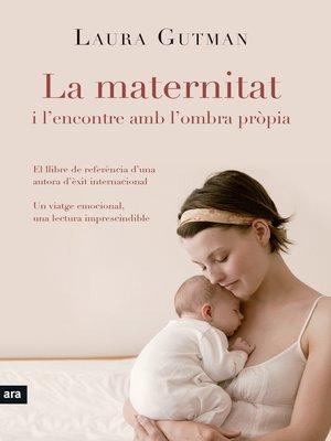cover image of La maternitat i l'encontre amb la pròpia ombra