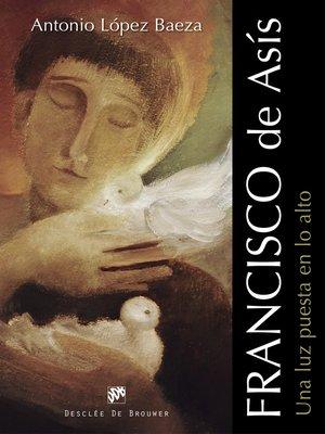 cover image of Francisco de Asís. Una luz puesta en lo alto