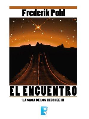 cover image of El encuentro (La Saga de los Heechee 3)