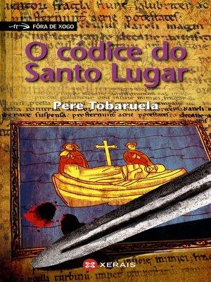 cover image of O códice do Santo Lugar