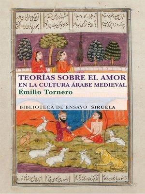 cover image of Teorías sobre el amor en el mundo árabe medieval