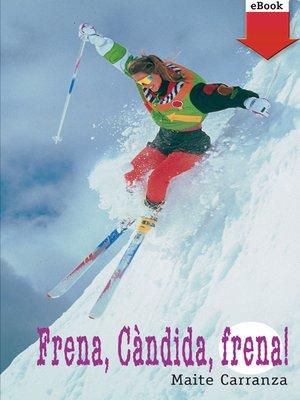 cover image of Frena, Càndida, frena!