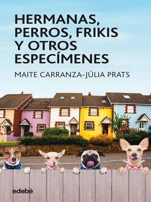 cover image of Hermanas, perros, frikis y otros especímenes