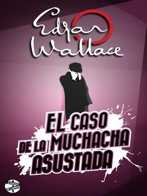 cover image of El caso de la muchacha asustada