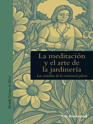 cover image of La meditación y el arte de la jardinería