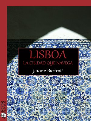 cover image of Lisboa. La ciudad que navega