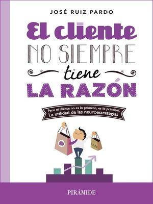 cover image of El cliente no siempre tiene la razón