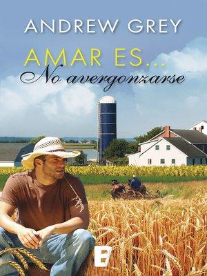 cover image of Amar es... no avergonzarse