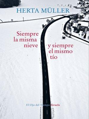 cover image of Siempre la misma nieve y siempre el mismo tío
