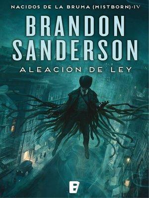 cover image of Aleación de ley (Nacidos de la bruma [Mistborn] 4)