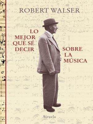 cover image of Lo mejor que sé decir sobre la música