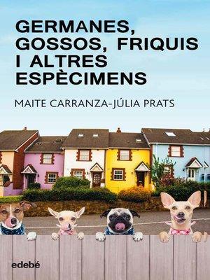 cover image of Germanes, gossos, friquis i altres espècimens