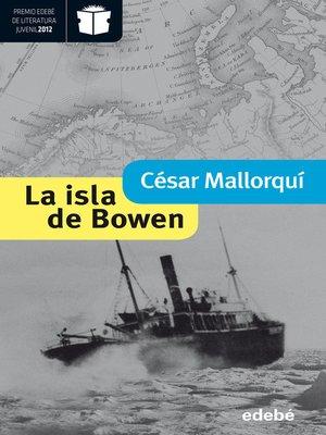 cover image of La isla de Bowen (Premio Nacional de Literatura Infantil y Juvenil 2013-Premio Edebé 2012)