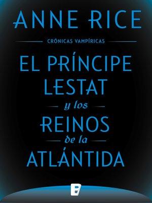 cover image of El Príncipe Lestat y los reinos de la Atlántida (Crónicas Vampíricas 12)