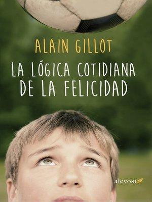 cover image of La lógica cotidiana de la felicidad