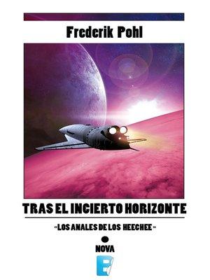 cover image of Tras el incierto horizonte (La Saga de los Heechee 2)