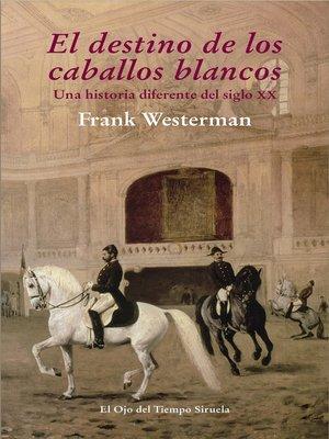 cover image of El destino de los caballos blancos