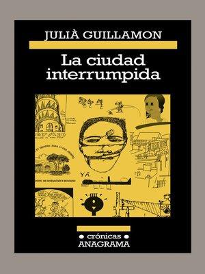 cover image of La ciudad interrumpida