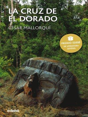 cover image of La cruz de El Dorado--Premio EDEBÉ de literatura juvenil