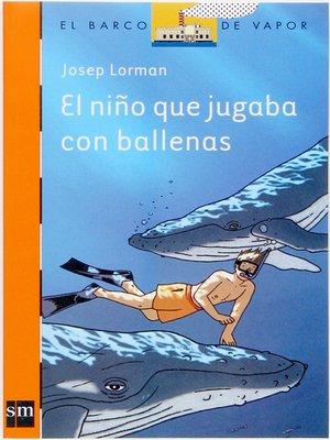 cover image of El niño que jugaba con las ballenas