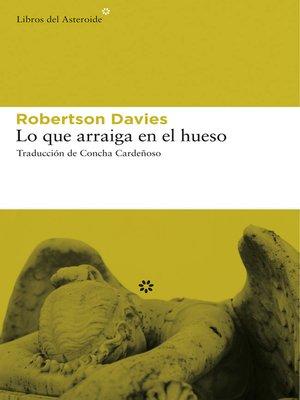 cover image of Lo que arraiga en el hueso