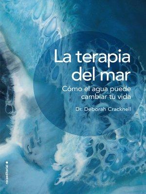 cover image of La terapia del mar. Cómo el agua puede cambiar tu vida