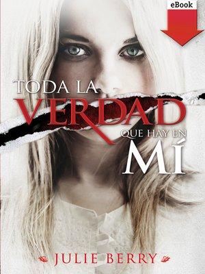 cover image of Toda la verdad que hay en mí